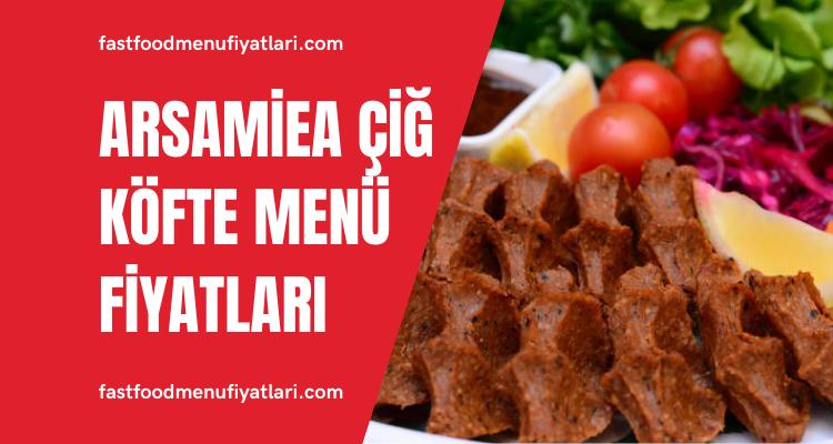 Arsamiea Çiğ Köfte Menü Fiyatları